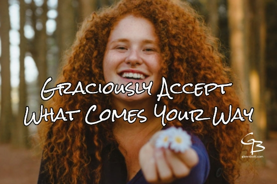 Accept What Comes Your Way - Glenn Bott